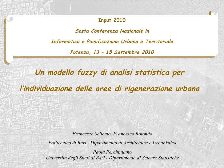 Un modello fuzzy di analisi statistica per l'individuazione delle aree di rigenerazione urbana Francesco Selicato, Frances...