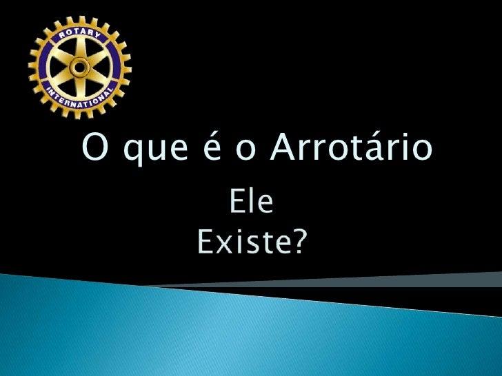 O que é o Arrotário<br />EleExiste?<br />