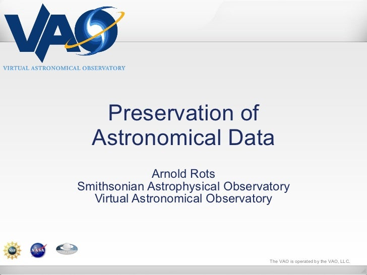 Preservation of Astronomical Data Arnold Rots Smithsonian Astrophysical Observatory Virtual Astronomical Observatory