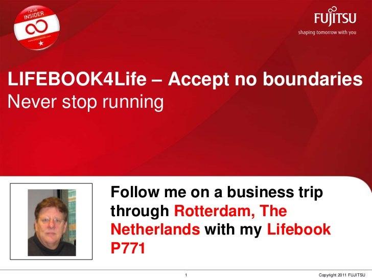 LIFEBOOK4Life – Accept no boundariesNever stop running<br />Follow me on a businesstripthroughRotterdam, The Netherlandswi...