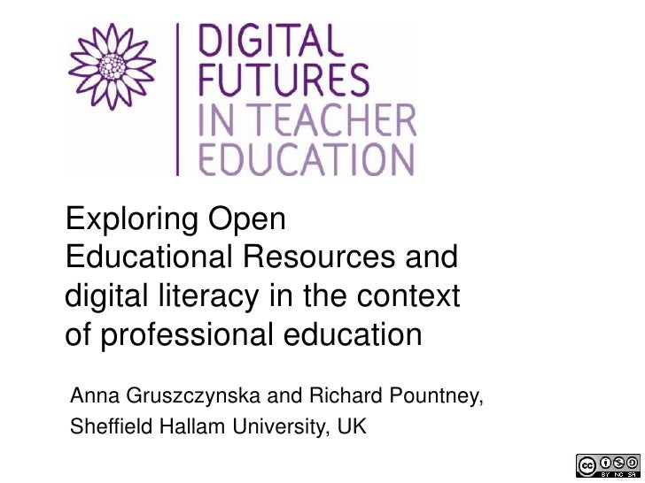 Exploring OpenEducational Resources anddigital literacy in the contextof professional educationAnna Gruszczynska and Richa...