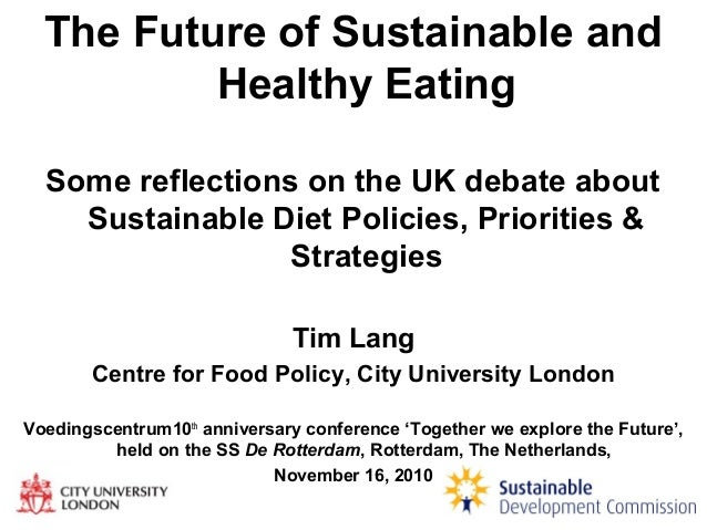 1 The Future of Sustainable and Healthy Eating Some reflections on the UK debate about Sustainable Diet Policies, Prioriti...