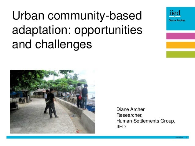 1 Author name DateDiane Archer Urban community-based adaptation: opportunities and challenges Diane Archer Researcher, Hum...