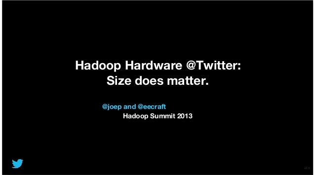 Hadoop Hardware @Twitter: Size does matter.