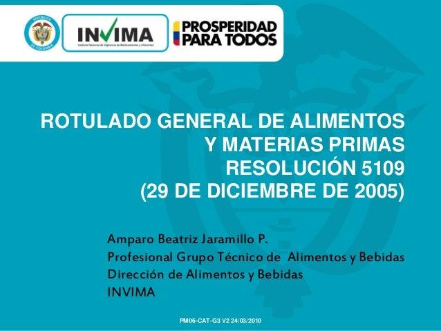 ROTULADO GENERAL DE ALIMENTOSY MATERIAS PRIMASRESOLUCIÓN 5109(29 DE DICIEMBRE DE 2005)PM06-CAT-G3 V2 24/03/2010Amparo Beat...