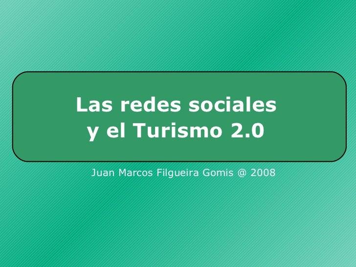 Las redes sociales  y el Turismo 2.0   Juan Marcos Filgueira Gomis @ 2008