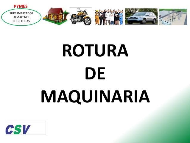 PYMES SUPERMERCADOS ALMACENES FERRETERIAS  ROTURA DE MAQUINARIA