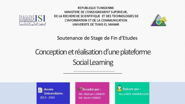 Conceptionetréalisationd'uneplateforme SocialLearning REPUBLIQUE TUNISIENNE MINISTERE DE L'ENSEIGNEMENT SUPERIEUR, DE LA R...