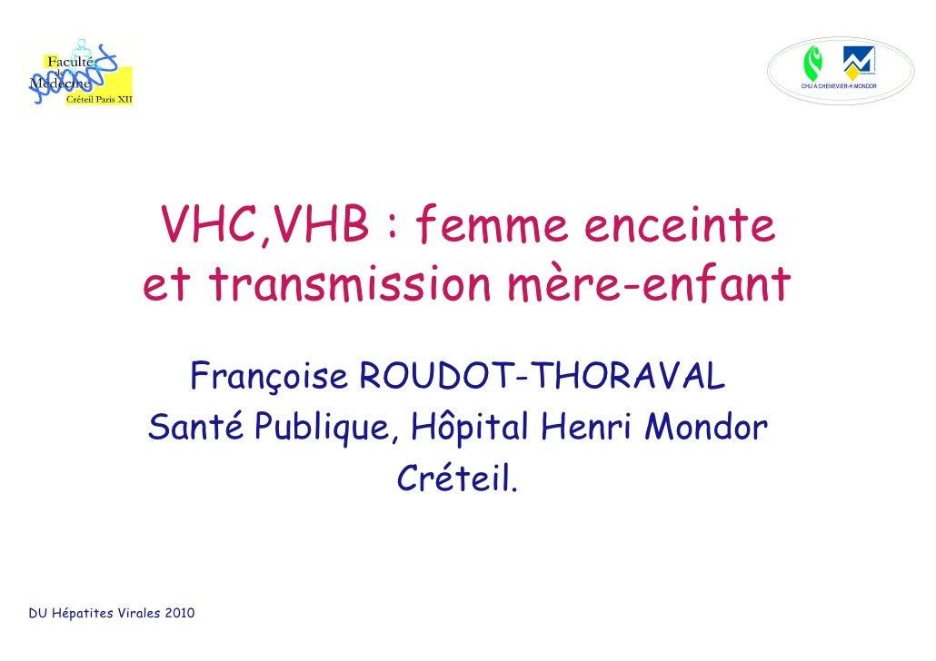 VHC,VHB : femme enceinte                  et transmission mère-enfant                    Françoise ROUDOT-THORAVAL        ...