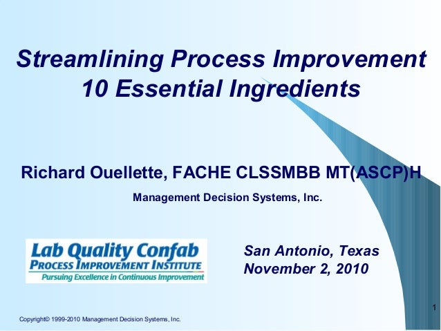 Copyright© 1999-2010 Management Decision Systems, Inc. 1 Streamlining Process Improvement 10 Essential Ingredients Richard...