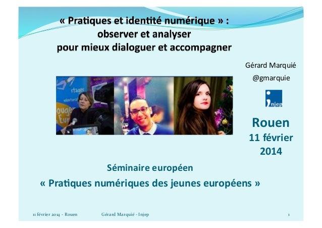 Gérard  Marquié     @gmarquie    Rouen    11  février   2014   Séminaire  européen      «  Pra/que...