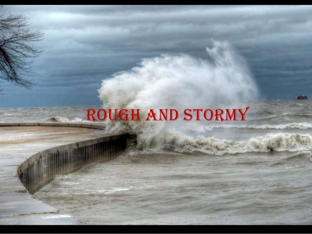 Rough and stormy