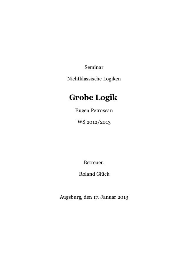 Seminar   Nichtklassische Logiken   Grobe Logik      Eugen Petrosean       WS 2012/2013          Betreuer:        Roland G...