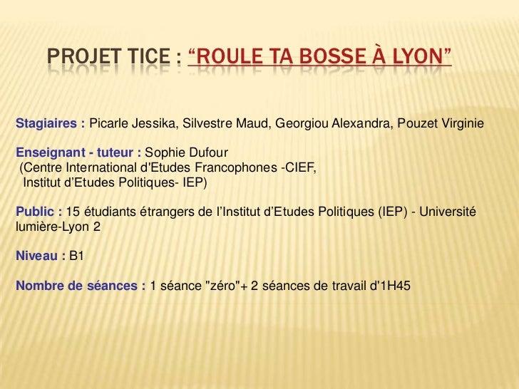 "Projet Tice : ""Roule tabosse à lyon""<br />Stagiaires : PicarleJessika, Silvestre Maud, Georgiou Alexandra, PouzetVirginie<..."