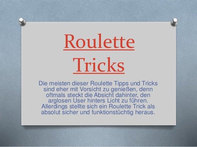 Roulette Tricks Die meisten dieser Roulette Tipps und Tricks sind eher mit Vorsicht zu genießen, denn oftmals steckt die A...