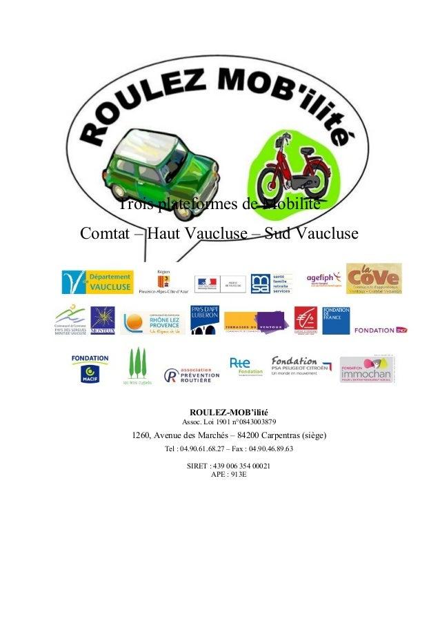 Trois plateformes de Mobilité Comtat – Haut Vaucluse – Sud Vaucluse ROULEZ-MOB'ilité Assoc. Loi 1901 n°0843003879 1260, Av...