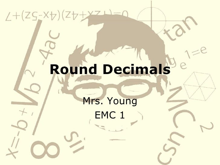 Round Decimals Mrs. Young EMC 1