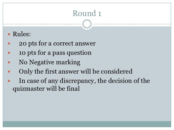 Round 1 Rules:     20 pts for a correct answer     10 pts for a pass question     No Negative marking     Only the fi...