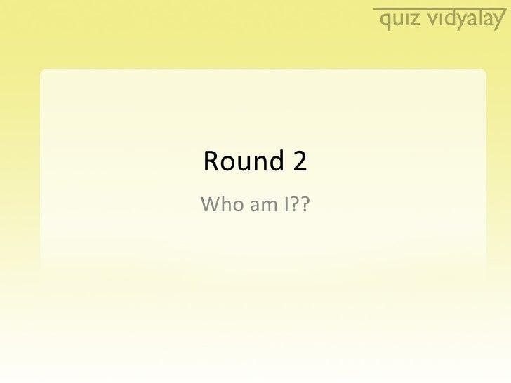Round 2 Who am I??