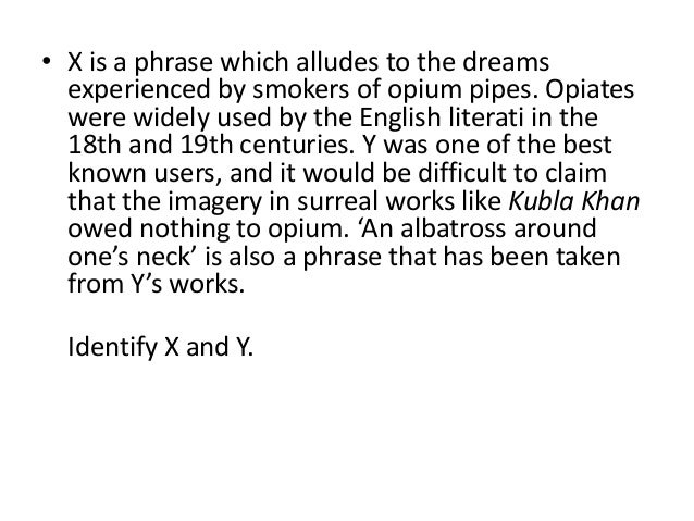 • X is a phrase which alludes to the dreamsexperienced by smokers of opium pipes. Opiateswere widely used by the English l...