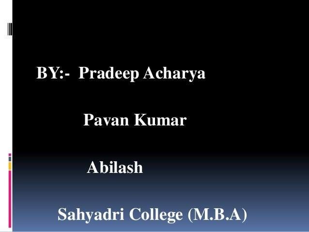 BY:- Pradeep Acharya     Pavan Kumar     Abilash  Sahyadri College (M.B.A)