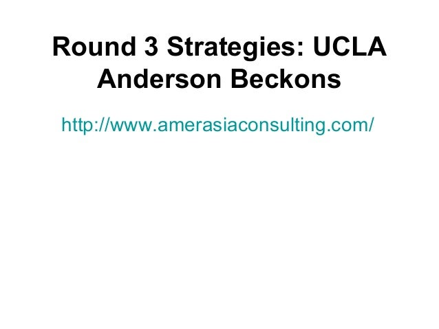 Round 3 Strategies: UCLA Anderson Beckons http://www.amerasiaconsulting.com/