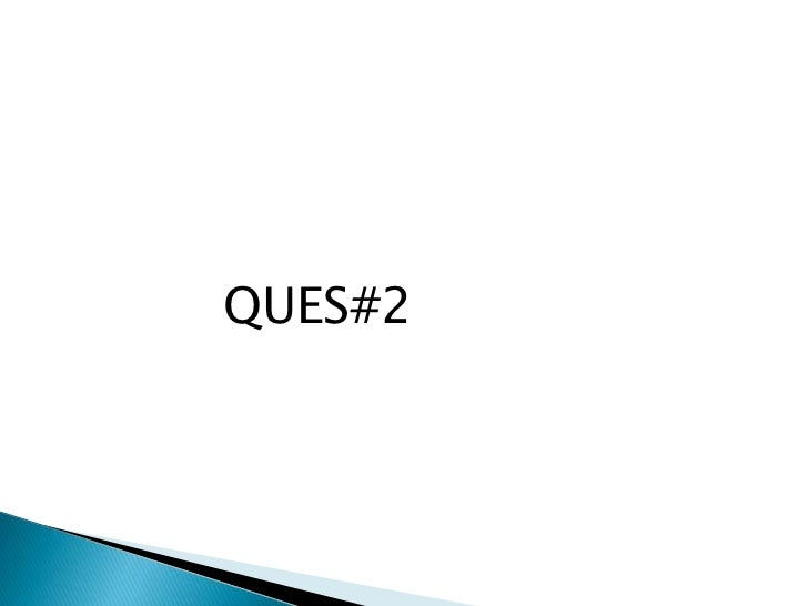 QUES#2<br />