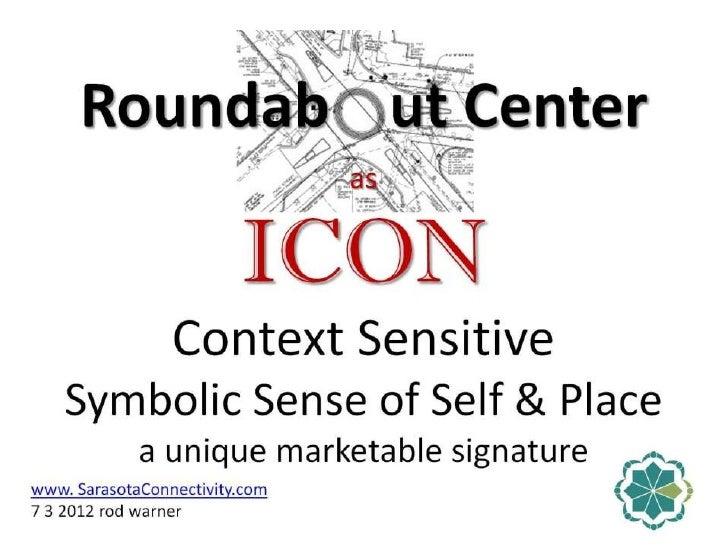 Roundabout centers as context sensitive icons