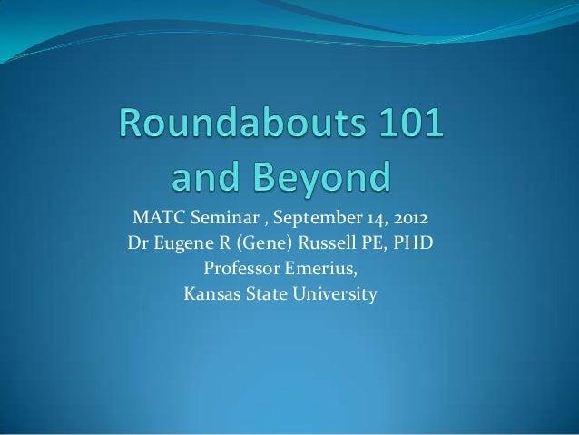 MATC Seminar , September 14, 2012Dr Eugene R (Gene) Russell PE, PHD        Professor Emerius,      Kansas State University