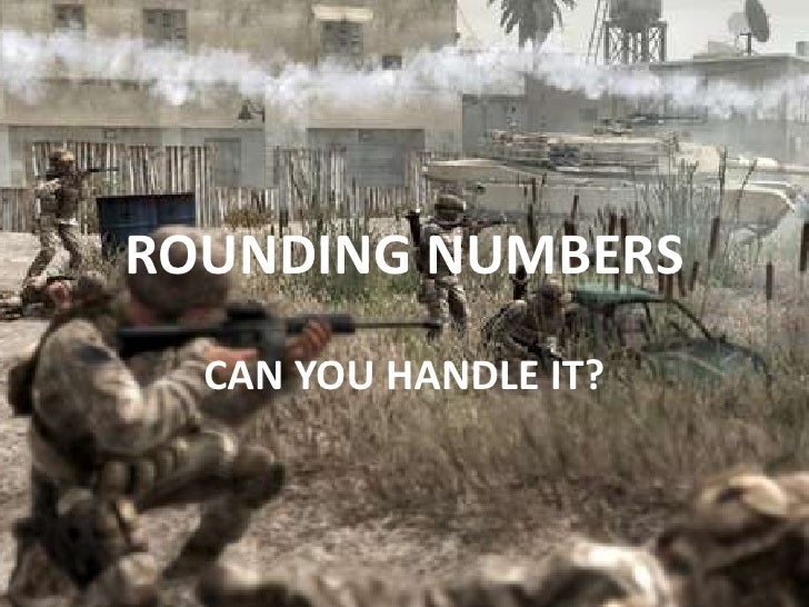 ROUNDING NUMBERS  CAN YOU HANDLE IT?
