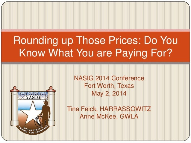 NASIG 2014 Conference Fort Worth, Texas May 2, 2014 Tina Feick, HARRASSOWITZ Anne McKee, GWLA Rounding up Those Prices: Do...