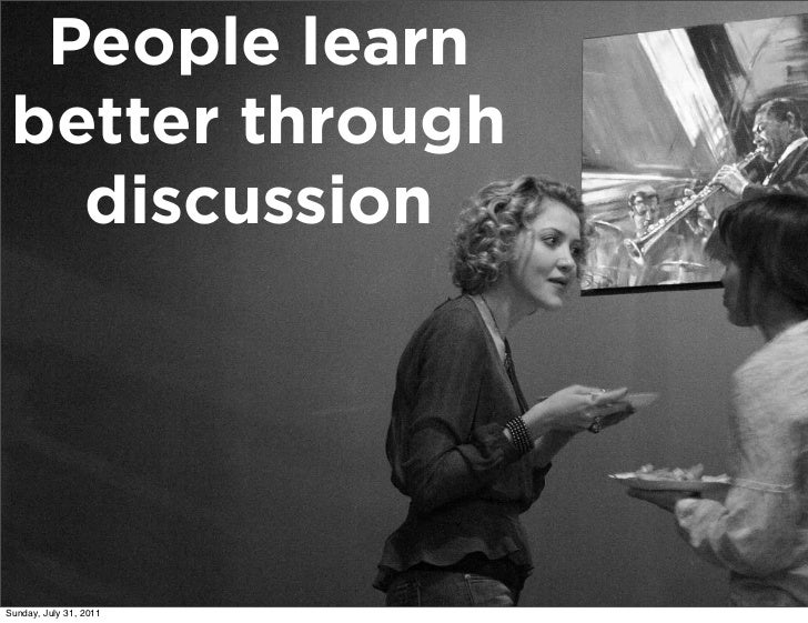 People learn better through   discussionSunday, July 31, 2011