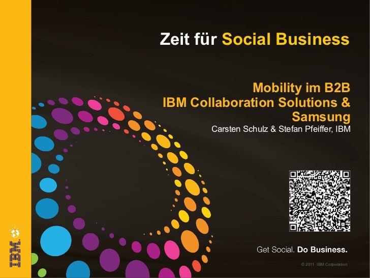 Zeit für Social Business             Mobility im B2BIBM Collaboration Solutions &                    Samsung       Carsten...