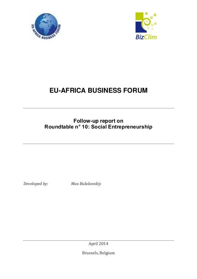 EU-AFRICA BUSINESS FORUM Follow-up report on Roundtable n° 10: Social Entrepreneurship Developed by: Max Bulakovskiy April...