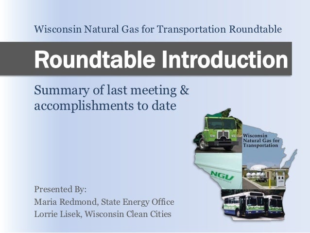 Wisconsin Natural Gas for Transportation RoundtableRoundtable IntroductionSummary of last meeting &accomplishments to date...