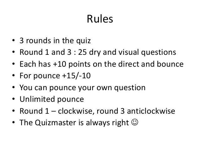 Rules • 3 rounds in the quiz • Round 1 and 3 : 25 dry and visual questions • Each has +10 points on the direct and bounce ...