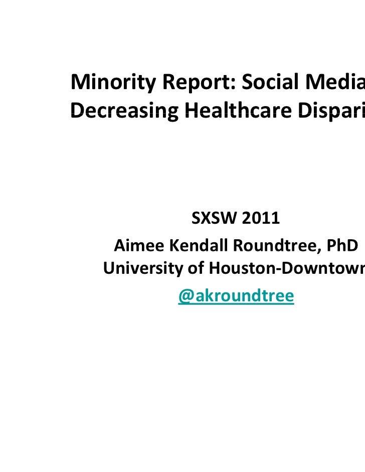 MinorityReport:SocialMediaforDecreasingHealthcareDisparitiesDecreasing Healthcare Disparities              SXSW201...