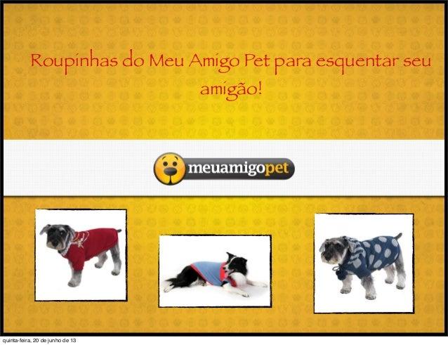 Roupinhas do Meu Amigo Pet para esquentar seuamigão!quinta-feira, 20 de junho de 13