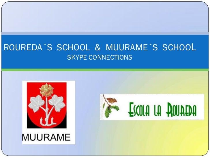 ROUREDA´S SCHOOL & MUURAME´S SCHOOL           SKYPE CONNECTIONS