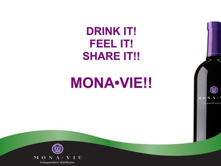 DRINK IT! FEEL IT! SHARE IT!! MONA•VIE!!