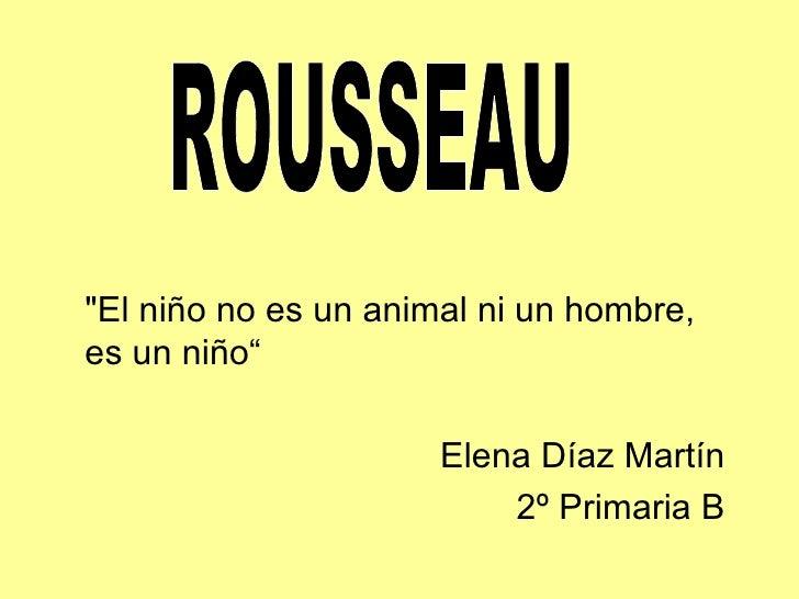 "<ul><li>""El niño no es un animal ni un hombre, es un niño"" </li></ul><ul><li>Elena Díaz Martín </li></ul><ul><li>2º P..."