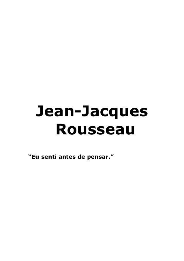 """Jean-Jacques Rousseau """"Eu senti antes de pensar."""""""