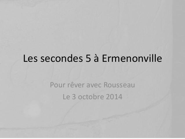 Les secondes 5 à Ermenonville  Pour rêver avec Rousseau  Le 3 octobre 2014