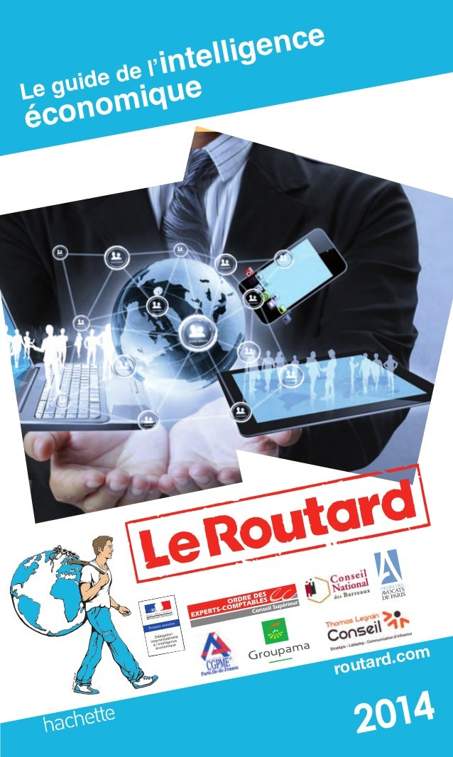 routard.com Le guide de l'intelligence économique 2014ISBN 301-00-00-03-62-96 80/5081/7 Le guide de l'intelligence économi...