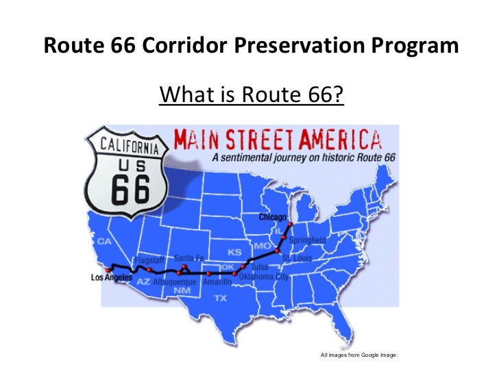 Route 66 Corridor Preservation Program What is Route 66? All images from Google Image: