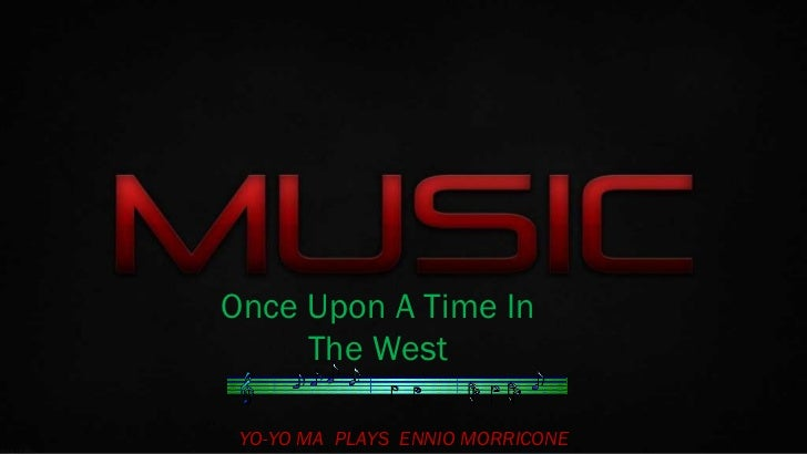 Once Upon A Time In     The West YO-YO MA PLAYS ENNIO MORRICONE