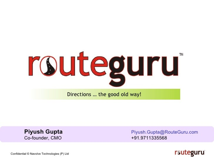 Directions … the good old way! Piyush Gupta   [email_address] Co-founder, CMO +91.9711335568
