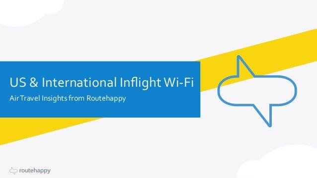 US & international inflight wi-‐fi Air travel insights from Routehappy US & International Inflight...