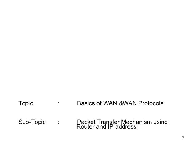 Topic       :   Basics of WAN &WAN ProtocolsSub-Topic   :   Packet Transfer Mechanism using                Router and IP a...