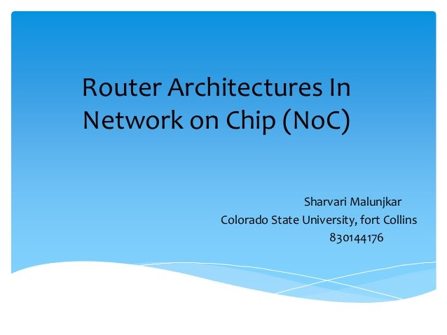 Router Architectures In Network on Chip (NoC) Sharvari Malunjkar Colorado State University, fort Collins 830144176